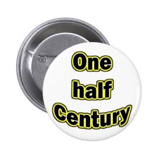 one_half_century_pinback_button-rea0f597f382f44da87fae6d0cae6555f_x7j3i_8byvr_324
